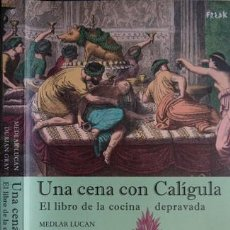 Libros: LUCAN, MEDLAR Y GRAY, DURIAN. UNA CENA CON CALÍGULA. EL LIBRO DE LA COCINA DEPRAVADA. 2007.. Lote 104020979