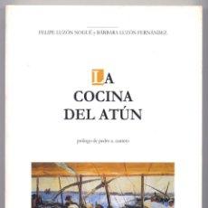 Libros: LUZÓN NOGUÉ, FELIPE Y LUZÓN, BÁRBARA. LA COCINA DEL ATÚN. PRÓLOGO DE PEDRO A. CANTERO. 2005.. Lote 104021223