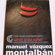 Libros: VAZQUEZ MONTALBAN. SABER O NO SABER. MANUAL IMPRESCINDIBLE DE LA CULTURA GASTRONÓMICA ESPAÑOLA. 2002. Lote 104025687