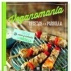 Libros: VEGANOMANÍA. RECETAS A LA PARRILLA. Lote 128223575