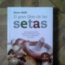 Libros: ETTORE BIELLI - EL GRAN LIBRO DE LAS SETAS. Lote 148834902
