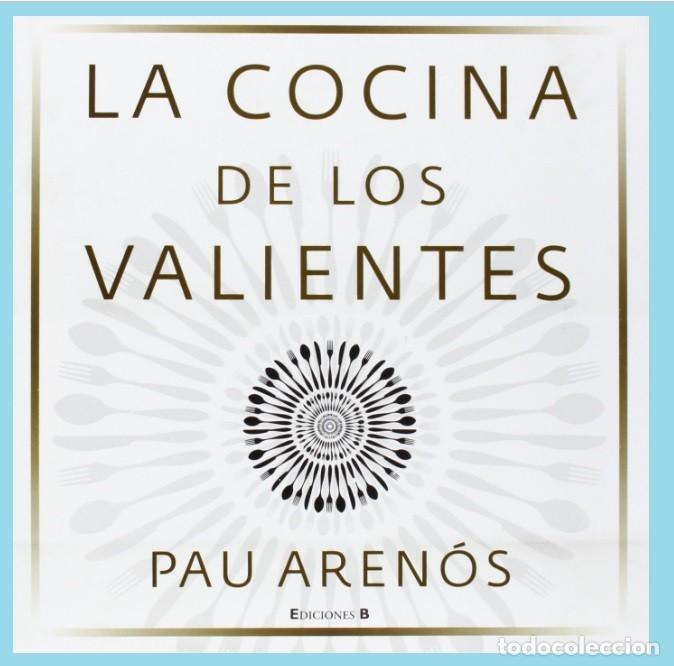 LA COCINA DE LOS VALIENTES. PAU ARENOS . EDICIONES B - TAPA DURA (Libros Nuevos - Ocio - Cocina y Gastronomía)