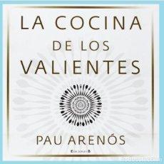 Libros: LA COCINA DE LOS VALIENTES. PAU ARENOS . EDICIONES B - TAPA DURA. Lote 163198946