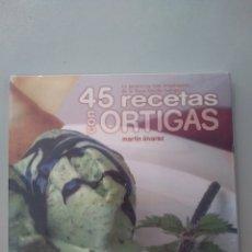 Libros: 45 RECETAS CON ORTIGAS MARTÍN ÁLVAREZ ALVARELLOS EDITORA 9788489323070. Lote 243778775