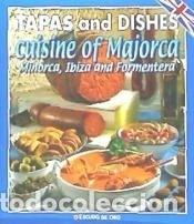 TAPAS AND DISHES FROM THE CUISINE OF MAJORCA, MINORCA, IBIZA AND FORMENTERA (Libros Nuevos - Ocio - Cocina y Gastronomía)
