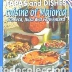 Libros: TAPAS AND DISHES FROM THE CUISINE OF MAJORCA, MINORCA, IBIZA AND FORMENTERA. Lote 172851422
