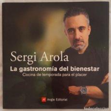 Libros: LIBRO / SERGI AROLA / LA GASTRONOMIA DEL BIENESTAR, COCINA DE TEMPORADA PARA EL PLACER, 2010. Lote 179175581
