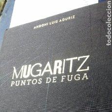 Libros: MUGARITZ. PUNTOS DE FUGA. ANDONI LUIS ADURIZ. Lote 182025867