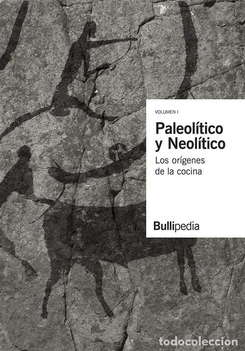 PALEOLITICO Y NEOLITICO LOS ORIGENES DE LA COCINA - BULLIPEDIA, ELBULLIFOUNDATION (CARTONÉ) (Libros Nuevos - Ocio - Cocina y Gastronomía)