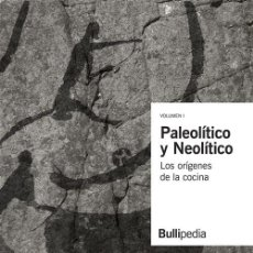 Libros: PALEOLITICO Y NEOLITICO LOS ORIGENES DE LA COCINA - BULLIPEDIA, ELBULLIFOUNDATION (CARTONÉ). Lote 191476285