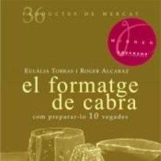 Libros: EL FORMATGE DE CABRA: COM PREPARAR-LO 10 VEGADES. Lote 194590680