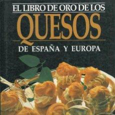 Libros: EL LIBRO DE ORO DE LOS QUESOS DE ESPAÑA Y EUROPA. COCINAR CON QUESO.. Lote 199216606