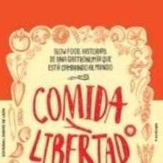 Libros: COMIDA Y LIBERTAD: SLOW FOOD, HISTORIAS DE UNA GASTRONOMÍA QUE ESTÁ CAMBIANDO AL MUNDO. Lote 228102775