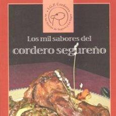 Libros: LOS 1000 SABORES DEL CORDERO SEGUREÑO. SIERRAS DE CAZORLA, SEGURA Y LAS VILLAS. Lote 237118465