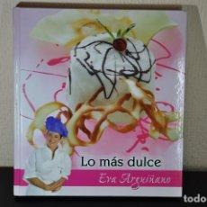 Libros: LO MAS DULCE- EVA ARGUIÑANO. Lote 237741425