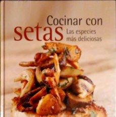 Libros: COCINAR CON SETAS.LAS ESPECIES MÁS DELICIOSAS. NGV. 2009. NUEVO. RETRACTILADO.. Lote 243135090