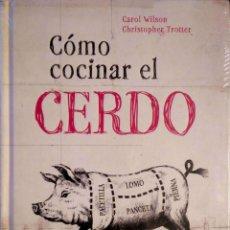 Libros: CÓMO COCINAR EL CERDO. CAROL WILSON/CHRISTOPHER TROTTER. H.F.ULLMANN. 2016. RETRACTILADO.. Lote 243349675