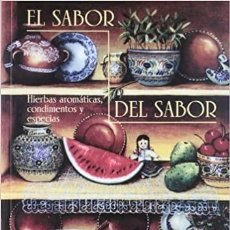 Libros: EL SABOR DEL SABOR. HIERBAS AROMÁTICAS, CONDIMENTOS Y ESPECIAS.. Lote 243463870