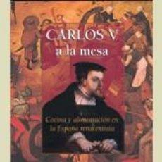 Libros: CARLOS V A LA MESA. COCINA Y ALIMENTACIÓN EN LA ESPAÑA RENACENTISTA. L. JACINTO GARCIA. Lote 254337175