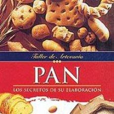 Libros: PAN, LOS SECRETOS DE SU ELABORACIÓN, TALLER DE ARTESANÍA. Lote 261917925