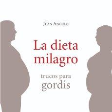 Libros: LIBRO 2001 LA DIETA MILAGRO - TRUCOS PARA GORDIS - JUAN ANGULO - EDITORIAL VALNERA - CANTABRIA. Lote 267130984