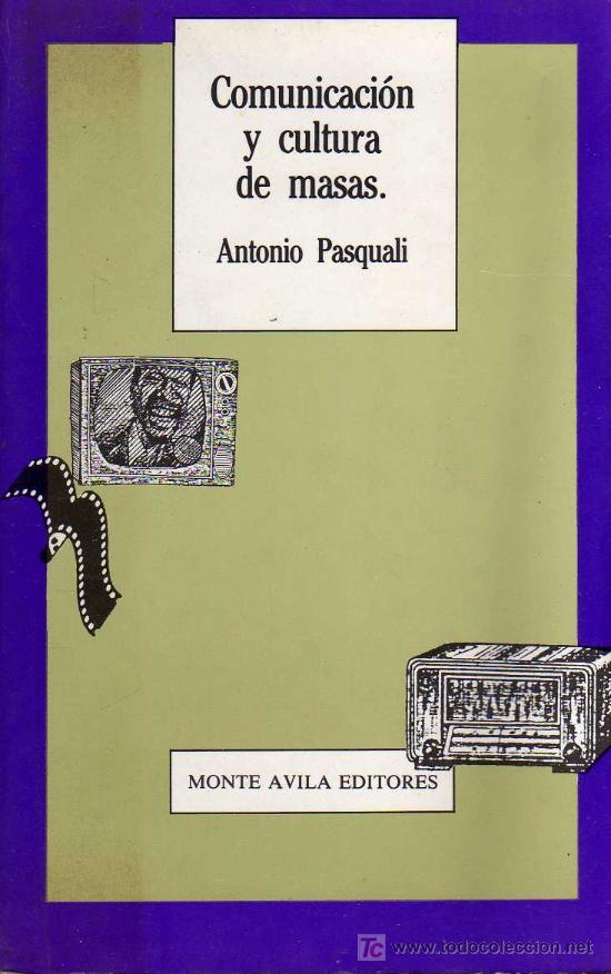 COMUNICACIÓN Y CULTURA DE MASAS - ANTONIO PASQUALI - MONTE AVILA EDITORES 1990 (Libros Nuevos - Humanidades - Comunicación)