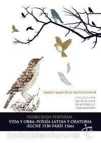 PEDRO JUAN PERPIÑÁN. VIDA Y OBRA: POESÍA LATINA Y ORATORIA (ELCHE 1530-PARÍS 1566).D. MARTÍNEZ. IER. (Libros Nuevos - Humanidades - Comunicación)