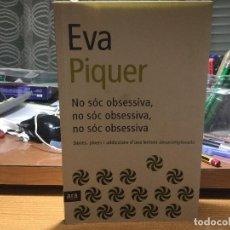 Libros: EVA PIQUER, NO SÓC OBSESSIVA, DÉRIES, PLAERS I ADDICCIONS D'UNA LECTORA DESCOMPLEXADA.. Lote 139128132