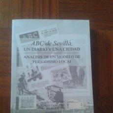 Libros: ABC DE SEVILLA UN DIARIO UNA CIUDAD. Lote 96008091