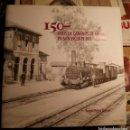 Libros: 150 AÑOS DE CAMINOS DE HIERRO DE SAN VICENTE DEL RASPEIG 2008 - TRANVÍAS DE ALICANTE - LIBRO DE LUJO. Lote 105383091