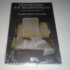 Libros: REPORTERO EN RESISTENCIA. LA TINTA INDELEBLE DE LA LIBERTAD POR ELIZABETH HERNANDEZ. Lote 105733455