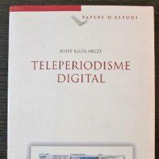 Libros: TELEPERIODISME DIGITAL. JOSEP LLUIS MICO. 1ª EDICIO, 2006. Lote 113436635
