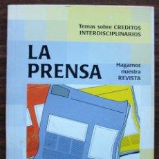 Libros: LA PRENSA. HAGAMOS NUESTRA REVISTA. TEMAS SOBRE CREDITOS INTERDISCIPLINARIOS. 1ª EDICION 1997. Lote 129439451