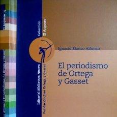 Libros: BLANCO ALFONSO, IGNACIO. EL PERIODISMO DE ORTEGA Y GASSET. 2005.. Lote 144081330