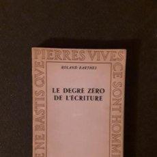 Libros: BARTHES ROLAND. LE DEGRÉ ZÉRO DE L'ÉCRITURE. LA ESCRITURA Y SUS DIFERENTES FORMAS. OBRA FUNDAMENTAL.. Lote 147508506