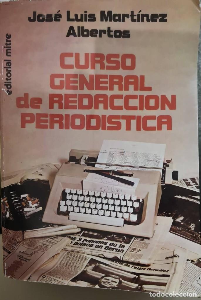 CURSO GENERAL DE REDACCIÓN PERIODÍSTICA - J.L. MARTÍNEZ ALBERTOS - (Libros Nuevos - Humanidades - Comunicación)