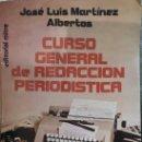 Libros: CURSO GENERAL DE REDACCIÓN PERIODÍSTICA - J.L. MARTÍNEZ ALBERTOS -. Lote 160895742