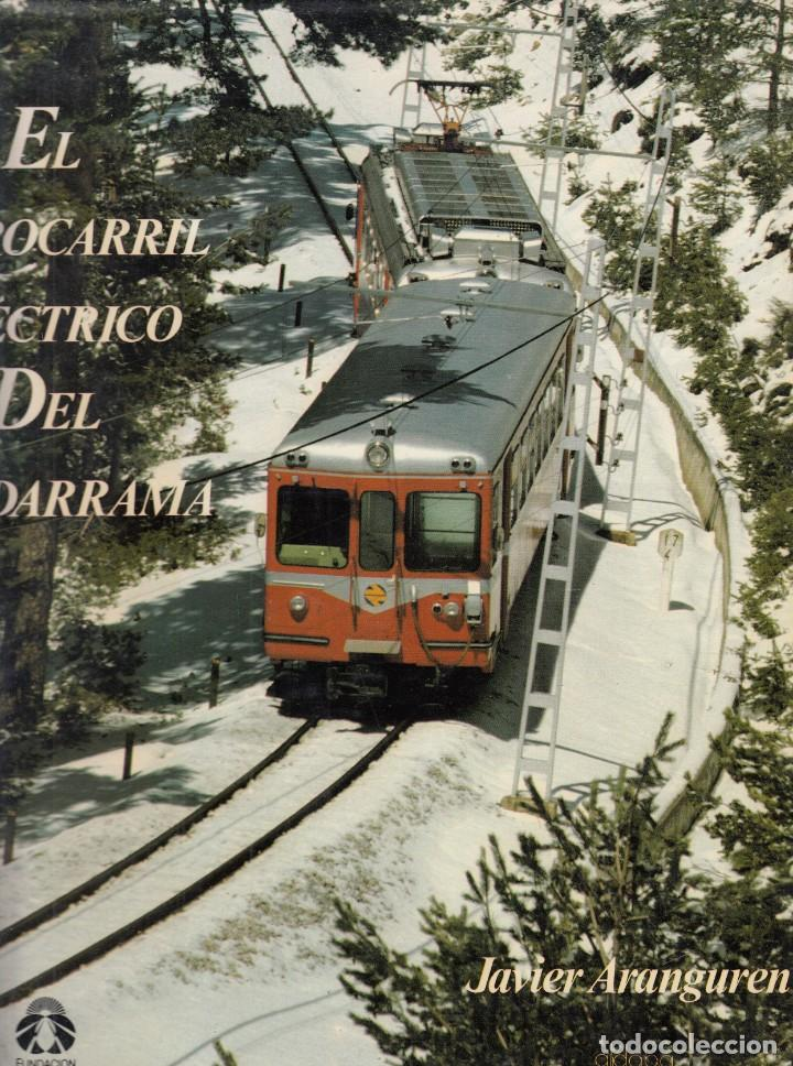JAVIER ARANGUREN. EL FERROCARRIL ELÉCTRICO DEL GUADARRAMA. MADRID, 1987 (Libros Nuevos - Humanidades - Comunicación)