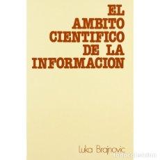 Libros: EL ÁMBITO CIENTÍFICO DE LA INFORMACIÓN (LUKA BRAJNOVIK) EUNSA 1991. Lote 183066468