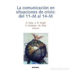 Libros: LA COMUNICACIÓN EN SITUACIONES DE CRISIS . DEL 11-M AL 14-M (VV.AA.) EUNSA 2006. Lote 183841547