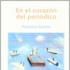 Libros: EN EL CORAZÓN DEL PERIÓDICO (FRANCISCO SANCHO) EUNSA 2004. Lote 187310573