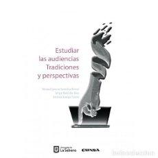 Libros: ESTUDIAR LAS AUDIENCIAS. TRADICIONES Y PERSPECTIVAS (VV.AA.) EUNSA 2018. Lote 187605026