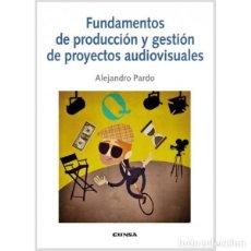 Libros: FUNDAMENTOS DE PRODUCCIÓN Y GESTIÓN DE PROYECTOS AUDIOVISUALES (ALEJANDRO PARDO) EUNSA 2014. Lote 189740432