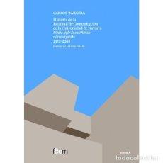 Libros: HISTORIA DE LA FACULTAD DE COMUNICACIÓN DE LA UNIVERSIDAD DE NAVARRA (CARLOS BARRERA) EUNSA 2019. Lote 189762255