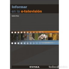 Libros: INFORMAR EN LA E-TELEVISIÓN . CURSO BÁSICO DE PERIODISMO AUDIOVISUAL (GABRIEL PÉREZ) EUNSA 2010. Lote 189877922