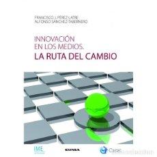 Libros: INNOVACIÓN EN LOS MEDIOS. LA RUTA DEL CAMBIO (PÉREZ-LATRE / SÁNCHEZ-TABERNERO) EUNSA 2012. Lote 190318783