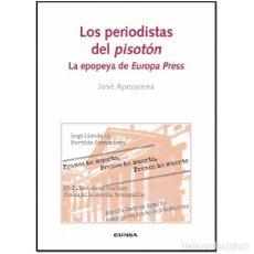 Libros: LOS PERIODISTAS DEL PISOTÓN. LA EPOPEYA DE EUROPA PRESS (JOSÉ APEZARENA) EUNSA 2016. Lote 195817395