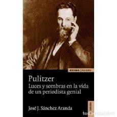 Libros: PULITZER. LUCES Y SOMBRAS EN LA VIDA DE UN PERIODISTA GENIAL (SÁNCHEZ ARANDA) EUNSA 2009. Lote 198927628