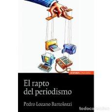 Libros: EL RAPTO DEL PERIODISMO (PEDRO LOZANO BARTOLOZZI) EUNSA 2013. Lote 199494428