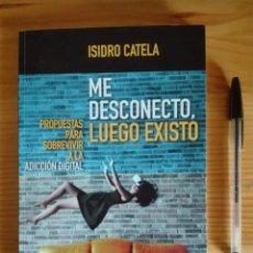 Libros: ME DESCONECTO, LUEGO EXISTO (ISIDRO CATELA; ENCUENTRO; 2018). Lote 204270765